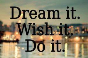 motivational-quotes-dream-it-wish-it-do-it